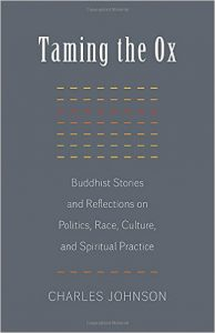 "Dr. Charles Johnson's recently published ""Taming the Ox: Buddhist Stories, and Reflections on Politics, Race, Culture, and Spiritual Practice"